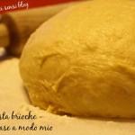 La pasta brioche - ricetta base a modo mio