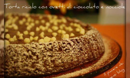 Torta riciclo con ovetti al cioccolato e nocciole