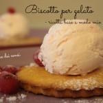 Biscotto per gelato - ricetta base a modo mio