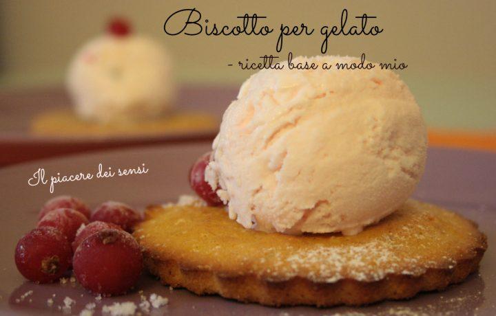 Biscotto per gelato – ricetta base a modo mio