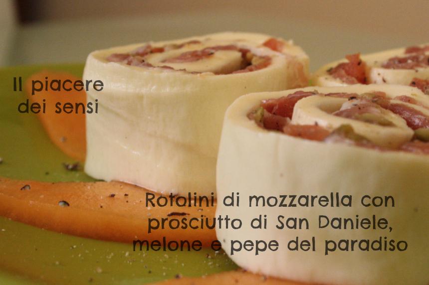 Rotolini di mozzarella con prosciutto di San Daniele, melone e pepe del paradiso