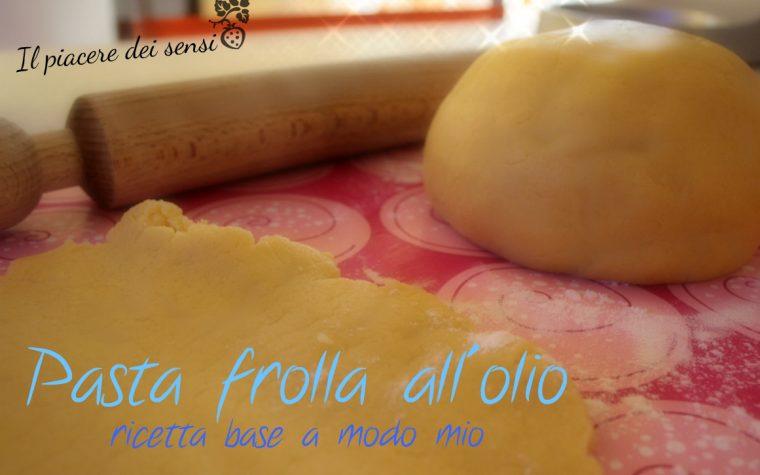 Pasta frolla all'olio – ricetta base a modo mio
